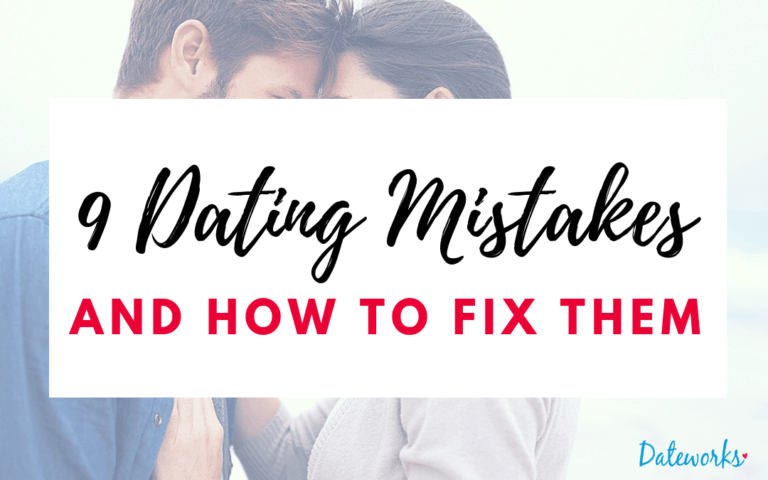 9 Dating Mistakes and How To Fix Them