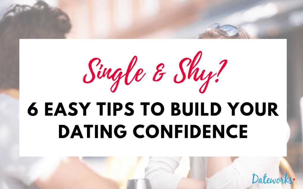 https://dateworks.ca/wp-content/uploads/2014/05/Single-Shy-Tips-Dating-Confidence-1024x640.png