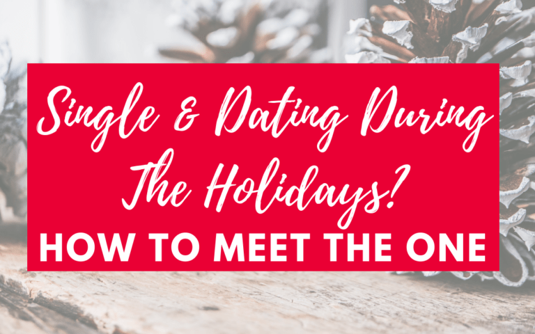 Single & Dating During The Holidays? How To Meet The One