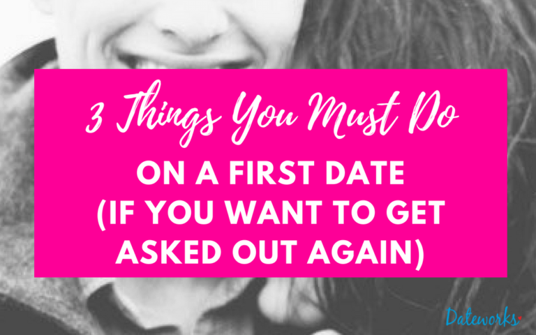 3 Things You Must Do On A First Date (If You Want To Get Asked Out Again)