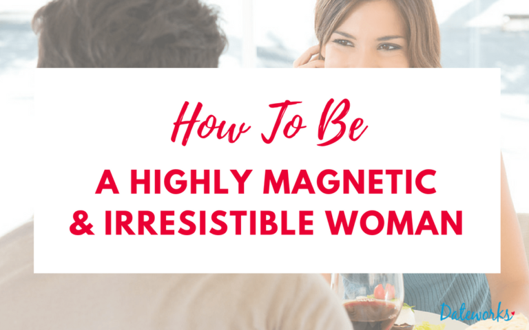 How to be a Highly Magnetic and Irresistible Woman