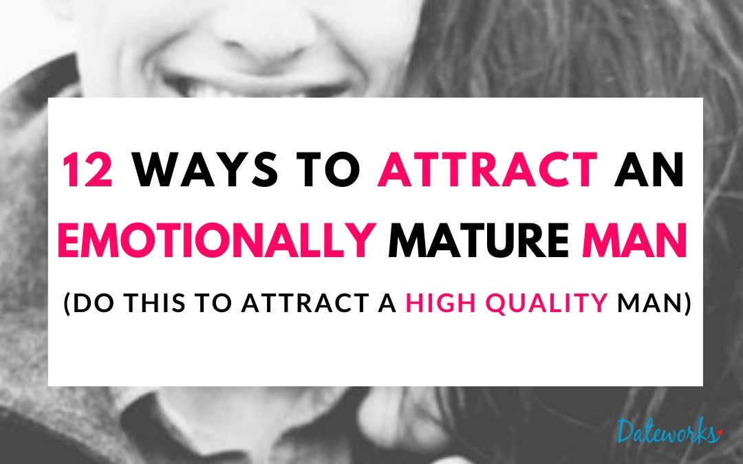 How To Attract An Emotionally Mature Man High Value Man