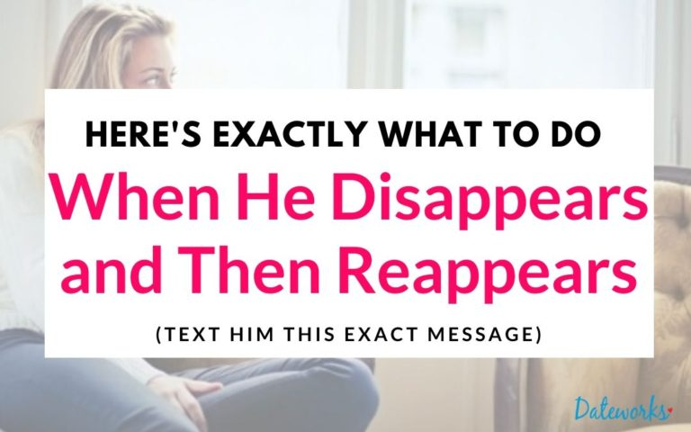 Exactly What To Do When He Reappears After Disappearing