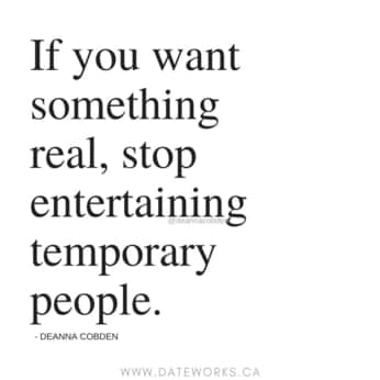 quote from Deanna Cobden if you want something real stop entertaining temporary people