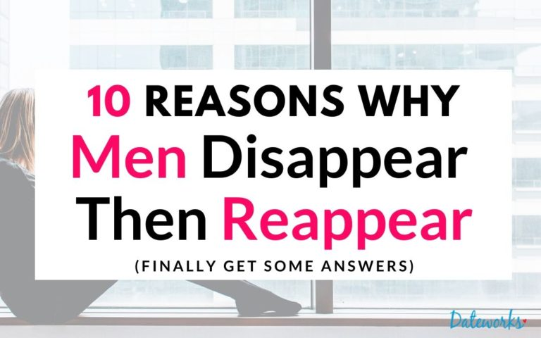 10 Reasons Why Men Disappear and Reappear Again