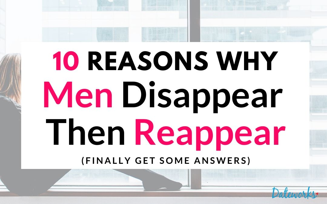 10 Reasons Why Men Disappear then reappear again