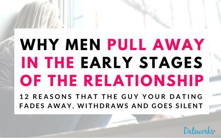 Why Men Pull Away – Early Stages Of Dating (12 Reasons & What To Do)