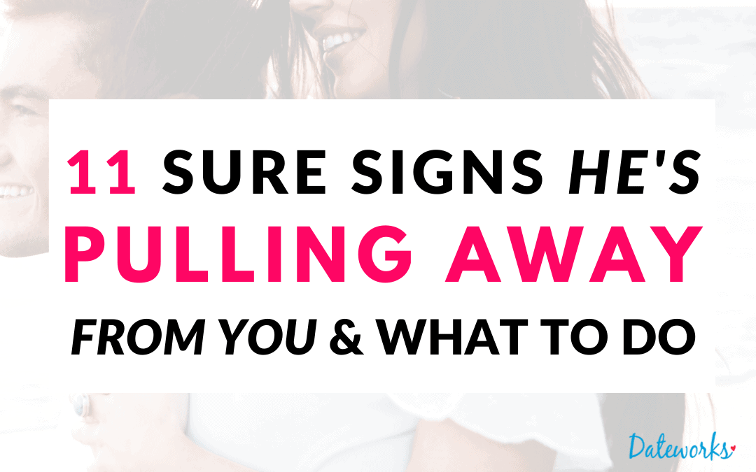 Signs he's pulling away from you. How to tell and what to do.