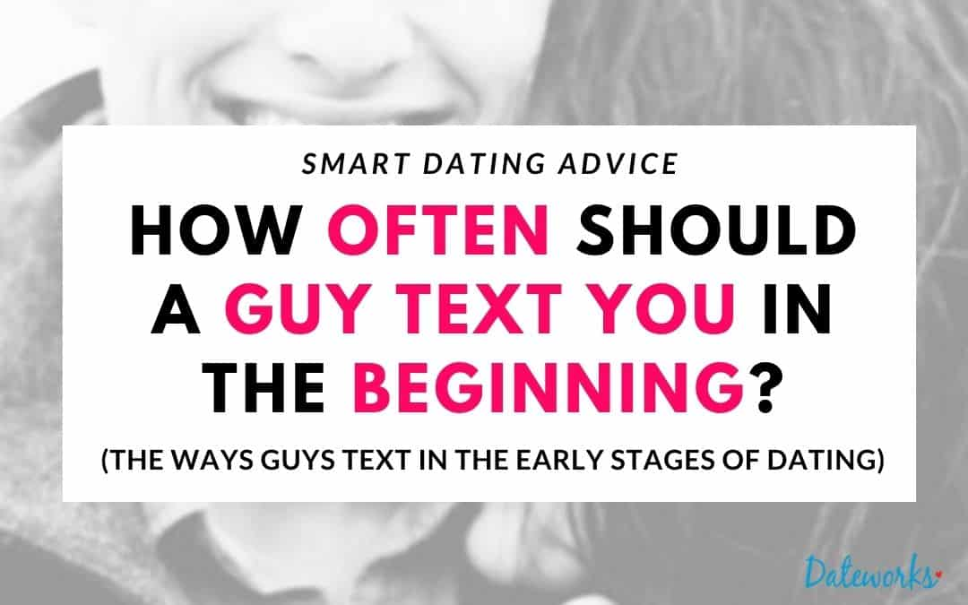 this is how how often a guy should text you in the beginning