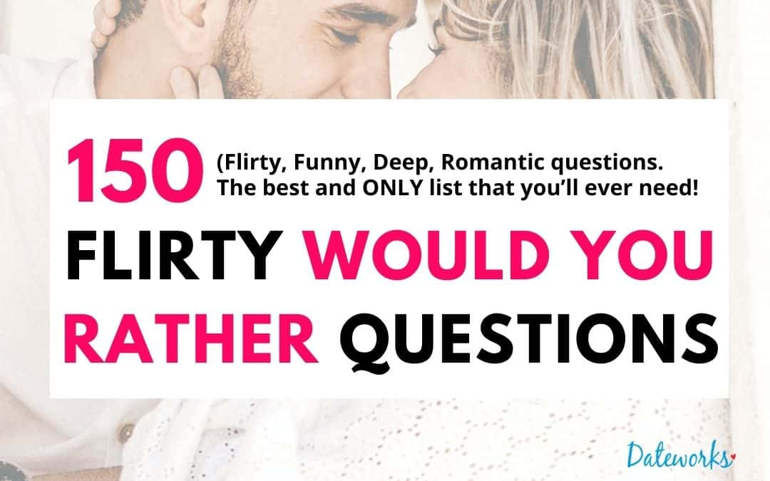 150 Flirty Would You Rather Questions To Ask